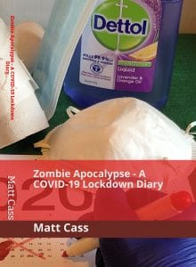Zombie Apocalypse - A COVID-19 Lockdown Diary - Matt M Cass